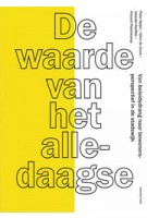 De waarde van het alledaagse Van beleidsdrang naar bewonersperspectief in de stadswijk | Peter Beijer, Ellen de Groot, Jolande Hoeflak, Vincent Platenkamp | 9789492095169 | Trancity*valiz