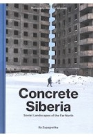 Concrete siberia. soviet landscapes of the far north | ALEXANDER VERYOVKIN | 9788395057465 | ZUPAGRAFIKA