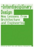 Interdisciplinary Design. New Lessons from Architecture and Engineering | Hanif Kara, Andreas Georgoulias | 9788415391081