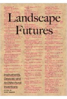 Landscape Futures. Instruments, Devices and Architectural Inventions | Geoff Manaugh | 9788415391142