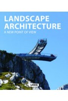 LANDSCAPE ARCHITECTURE. A New Point of View | Carles Broto | 9788415492566