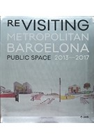 Re-Visiting Metropolitan Barcelona. Public Space 2013-2017 | Projects and Urban Design Section, AMB / Poch Comunicación | 9788487881220