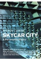 Skycar City. A Pre-emptive History | MVRDV, UWM, Winy Maas, Grace La | 9788496540583 | ACTAR
