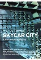 Skycar City. A Pre-emptive History | MVRDV, UWM, Winy Maas, Grace La | 9788496540583 | ACTAR