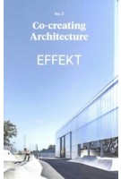 EFFEKT. Co-creating Architecture no. 2 | 9788793341029 | 10 · Grafisk Design & Forlag