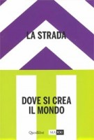 The street - La Strada. Where the world is made - Dove si crea il Mondo. volume 2 | Hou Hanru (eds.) | 9788822903013 | Quodlibet