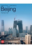 Beijing. The New City | Claudio Greco, Carlo Santoro | 9788861303027