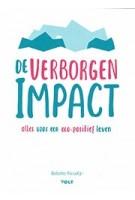 De verborgen impact. Alles voor een eco-positief leven   Babette Porcelijn   9789021408309   Volt