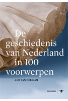 De geschiedenis van Nederland in 100 voorwerpen | Gijs van der Ham | 9789023478270