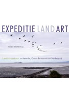 EXPEDITIE LAND ART. Landschapskunst in Amerika, Groot-Brittannië en Nederland | Smallenburg Sandra | 9789023492016
