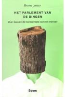 Het parlement van de dingen. Over Gaia en de representatie van niet-mensen | Bruno Latour | 9789024433285 | BOOM
