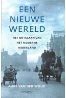 Een nieuwe wereld. Het ontstaan van het moderne Nederland | Auke van der Woud | 9789035140400 | Prometheus