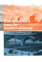 Toonbeelden van de wederopbouw. Architectuur, stedenbouw en landinrichting van herrijzend Nederland | Marieke Kuipers | 9789040087493