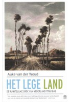 Het lege land. De ruimtelijke orde van Nederland 1798 - 1848 | Auke van der Woud | 9789046705780 | NAi Boekverkopers