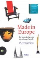 Made in Europe. De kunst die ons continent bindt | Pieter Steinz | 9789046819258 | Nieuw Amsterdam