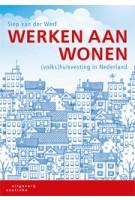 Werken aan wonen. (Volks)huisvesting in Nederland   Siep van der Werf   9789046903605