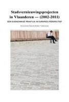 Stadsvernieuwingsprojecten in Vlaanderen 2002-2011. Een eigenzinnige praktijk in Europees perspectief   Els Vervloesem, Bruno de Meulder, André Loeckx   9789054879893