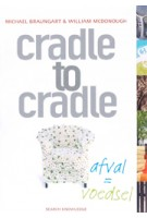 cradle to cradle. afval = voedsel | Michael Braungart, William McDonough | 9789055945771