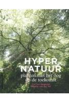 Hypernatuur. Planten met het oog op de toekomst | Cor van Gelderen, Wouter van der Tol | 9789056156121 | Noordboek | HLBooks