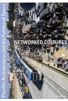 Networked Cultures. Parallel Architectures and the Politics of Space | Peter Moertenboeck, Helge Mooshammer | 9789056620592