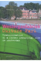 Westergasfabriek Culture Park. Transformation of a former industrial site in Amsterdam | Olof Koekebakker | 9789056623395