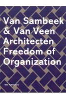 Van Sambeek & Van Veen Architecten. Freedom of organization | Hans Ibelings, Erna van Sambeek | 9789056623654