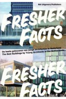Fresher Facts. The best Buildings by Young Architects in the Netherlands | Aaron Betsky, Ole Bouman, Lucas Verweij | 9789056624101