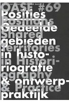OASE 69. Posities. Gedeelde gebieden in historiografie en ontwerppraktijk | Tom Avermaete, Johan Lagae, Andrew Leach, Marc Schoonderbeek | 9789056624866