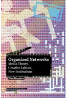 Organized Networks. Media Theory, Creative Labour, New Institutions | Ned Rossiter | 9789056625269