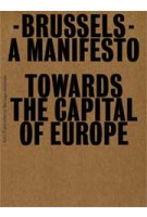 Brussels - Towards the Capital of Europe | Pier Vittorio Aureli, Bernardina Borra, Joachim Declerck, Agata Mierzwa, Martino Tattara, Tom Weiss | 9789056625528