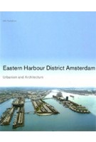Eastern Harbour District Amsterdam. Urbanism and Architecture