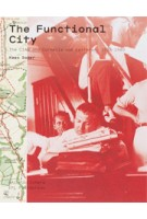 The Functional City. CIAM and the legacy of Van Eesteren | Kees Somer | 9789056625764