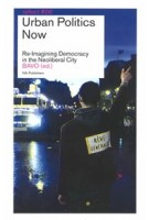 Urban Politics Now. Re-Imagining Democracy in the Neoliberal City - reflect #06 | BAVO | 9789056626167 | NAi Uitgevers