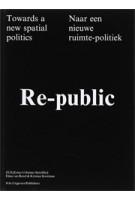Re-public. Naar een nieuwe ruimte-politiek | ZUS, Elma van Boxel, Kristian Koreman, Véronique Patteeuw | 9789056626259