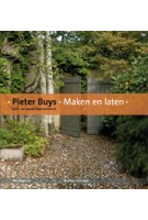 Pieter Buys. Maken en laten. Tuin- en landschapsarchitect | Marinke Steenhuis | 9789056626570