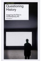 Questioning History. Imagining the Past in Contemporary Art | Frank van der Stok, Frits Gierstberg, Flip Bool | 9789056626594