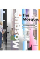 The Mosque. Political, Architectural and Social Transformations | Ergün Erkoçu, Cihan Buğdacı | 9789056626914