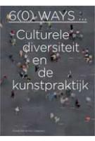 6(0) ways... Culturele diversiteit en de kunstpraktijk | Lex ter Braak, Lilet  Breddels, Steven van Teeseling, Auke van den Berg, Rob Kuitenbrouwer | 9789056626921