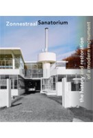 Zonnestraal Sanatorium. The History and Restoration of a Modern Monument | Paul Meurs, Marie-Thérèse van Thoor | 9789056626969