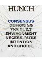 Hunch 13. Consensus. Designing the built environment necessitates intention and choice | Berlage Institute, Salomon Frausto | 9789056627188