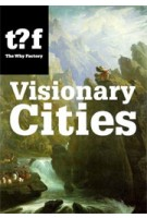 Visionary Cities. 12 reasons for claiming the future of our cities | The Why Factory, Winy Maas | 9789056627256