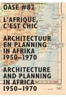 OASE 82. L'Afrique, c'est chic. Architectuur en planning in Afrika 1950-1970 | Johan Lagae, Tom Avermaete, David De Bruijn | 9789056627751