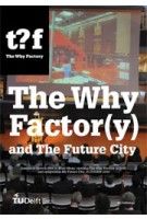 The Why Factor(y) and the Future City | Winy Maas, Kristin Feireiss, Henk Ovink, Ole Bouman, Wouter Vanstiphout, Michiel Riedijk, Jacob van Rijs, Nathalie de Vries | 9789056627812