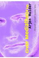 over Mediatheorie. taal, beeld, geluid, gedrag | Arjen Mulder | 9789056627829