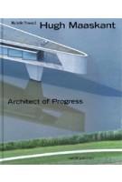 Hugh Maaskant. Architect of Progress | Michelle Provoost | 9789056628031