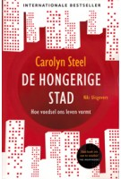De hongerige stad. Hoe voedsel ons leven vormt | Carolyn Steel | 9789056628055 | NAi