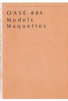 OASE 84. Maquettes | Job Floris, Anne Holtrop, Hans Teerds, Krijn de Koning, Bas Princen | 9789056628079