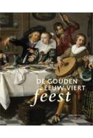 De Gouden Eeuw viert feest | Anna Tummers, Herman Roodenburg, Thijs Weststeijn, Marieke de Winkel | 9789056628345