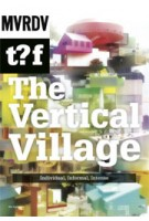 The Vertical Village. Individual, Informal, Intense | The Why Factory, Winy Maas | 9789056628444