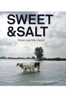 Sweet & Salt. Water and the Dutch | Tracy Metz, Maartje van den Heuvel | 9789056628482 | nai010